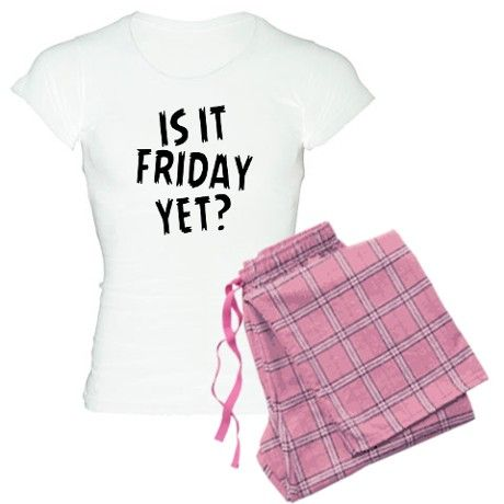 Is It Friday Yet? FUNNY Pajamas on CafePress.com