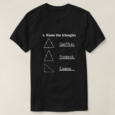 Name the Triangles Funny Math Geometry Quiz T-Shirt - tap to personalize and get yours