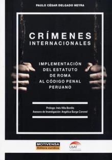 Crímenes internacionales : implementación del Estatuto de Roma al Código Penal Peruano / Paulo César Delgado Neyra.     Motivensa Editora Jurídica, 2016