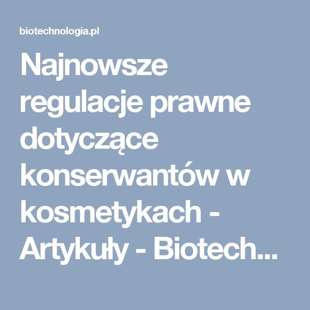 Najnowsze regulacje prawne dotyczące konserwantów w kosmetykach - Artykuły - Biotechnologia.pl - łączymy wszystkie strony biobiznesu