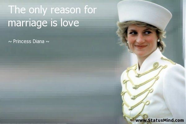 The only reason for marriage is love - Princess Diana Quotes - StatusMind.com