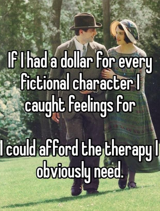 If i had a dollar for every fictional character I caught feelings for I could afford the therapy I obviously need.