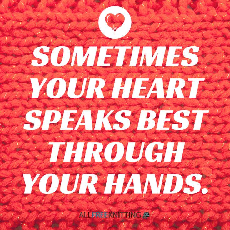 Knitting Puns List : Sometimes your heart speaks best through hands