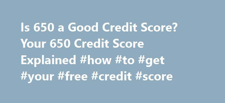 Is 650 a Good Credit Score? Your 650 Credit Score Explained #how #to #get #your #free #credit #score http://credit.remmont.com/is-650-a-good-credit-score-your-650-credit-score-explained-how-to-get-your-free-credit-score/  #what is my credit rating # Is 650 a Good Credit Score? Your 650 Credit Score Explained So, you just Read More...The post Is 650 a Good Credit Score? Your 650 Credit Score Explained #how #to #get #your #free #credit #score appeared first on Credit.