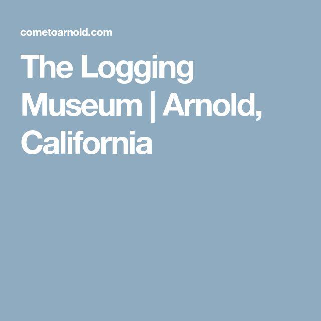 The Logging Museum   Arnold, California