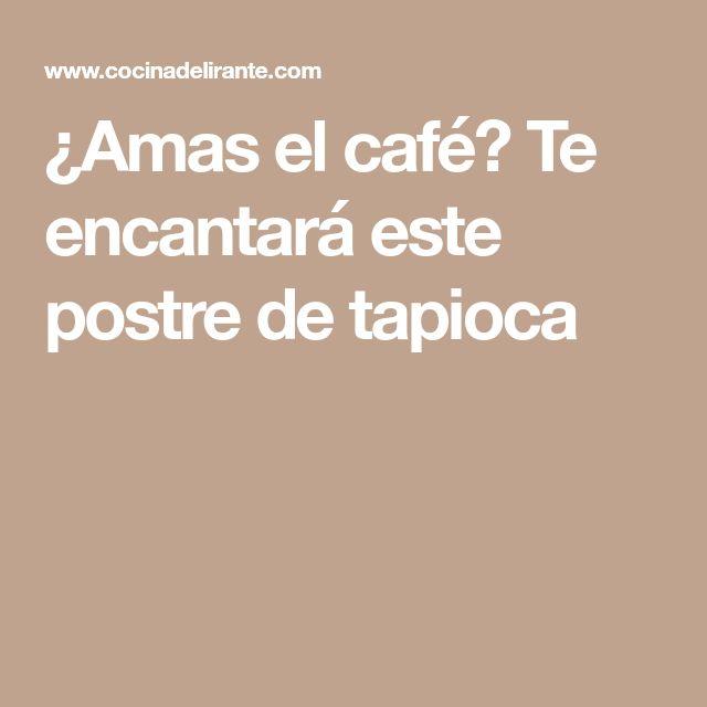 ¿Amas el café? Te encantará este postre de tapioca