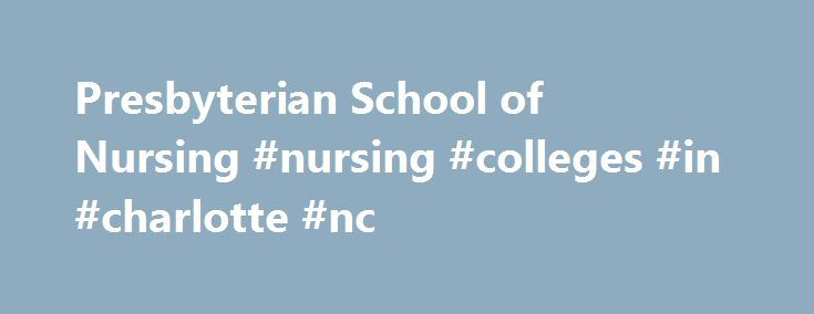 Presbyterian School of Nursing #nursing #colleges #in #charlotte #nc http://autos.remmont.com/presbyterian-school-of-nursing-nursing-colleges-in-charlotte-nc/  # Presbyterian School of Nursing Our nursing students have rich opportunities to learn from industry leaders such as Debbie Hatmaker,executive director of the American Nurses Association, who spoke on campus... Read more >The post Presbyterian School of Nursing #nursing #colleges #in #charlotte #nc appeared first on Auto.