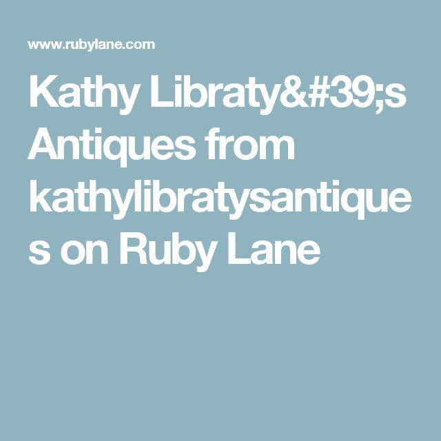 Kathy Libraty's Antiques from kathylibratysantiques on Ruby Lane