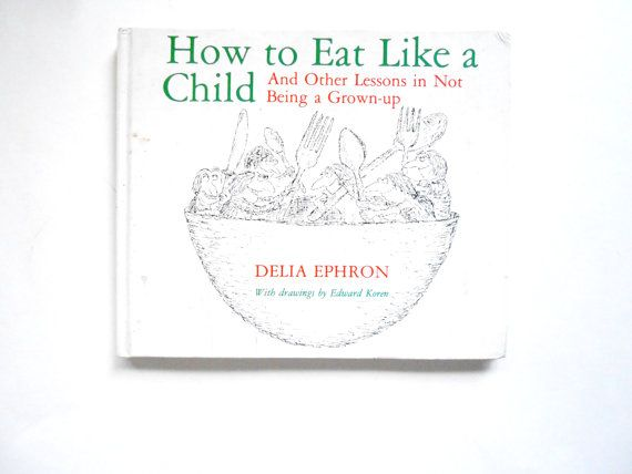How to Eat Like a Child and Other Lessons by lizandjaybooksnmore