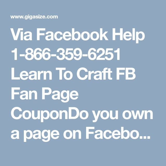 Via Facebook Help 1-866-359-6251 Learn To Craft FB Fan Page CouponDo you own a page on Facebook and wants to increase its fan reach via making some page coupon? Tried it several times but still can't able to do it on your own? Why don't you try our service? You simply need to put a call at our Facebook Help number 1-866-359-6251 which is absolutely free and can be available throughout the day and night. For more information…
