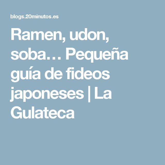 Ramen, udon, soba… Pequeña guía de fideos japoneses |  La Gulateca