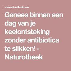 Genees binnen een dag van je keelontsteking zonder antibiotica te slikken! - Naturotheek
