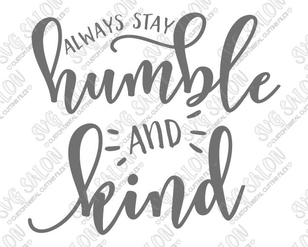 Always Stay Humble and Kind Cut File in SVG, EPS, DXF, JPEG, and PNG