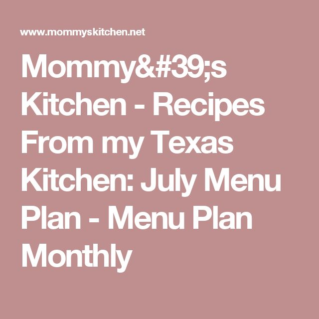 Mommy's Kitchen - Recipes From my Texas Kitchen: July Menu Plan - Menu Plan Monthly