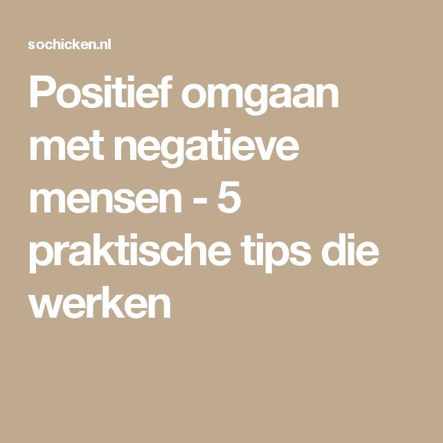 Positief omgaan met negatieve mensen - 5 praktische tips die werken