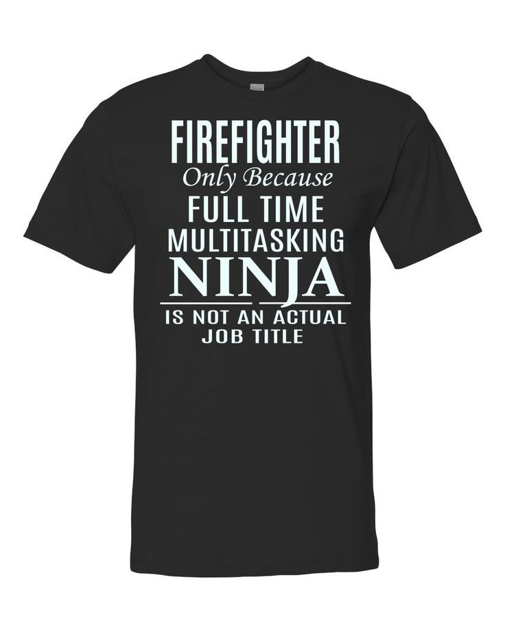 Firefighter Only Because Full Time Multitasking Ninja Is Not An Actual Job Unisex Shirt - Firefighter Shirt - Firefighter Gift by FamilyTeeStore on Etsy