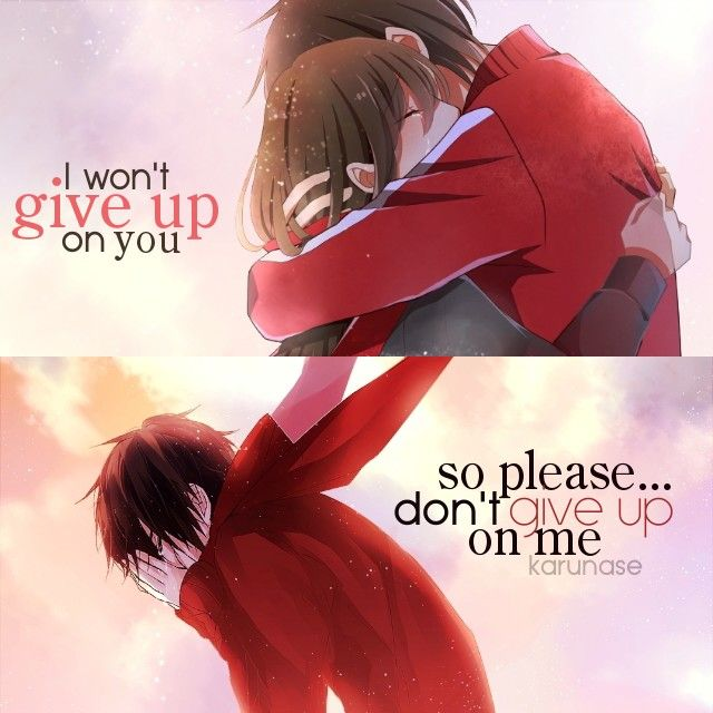 """ I won't give up on you so please.. don't give up on me.."" 