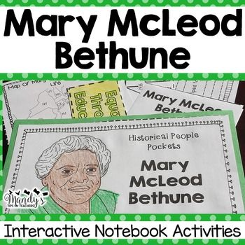 Mary McLeod Bethune- This packet was created to provide hands- on activities for your Mary McLeod Bethune unit.  These activities are perfect for interactive notebooking or can be stored in the provided Historical People Pocket. Each activity comes with projectable copy to make it easier to complete with the students.