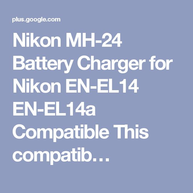 Nikon MH-24 Battery Charger for Nikon EN-EL14 EN-EL14a Compatible This compatib…