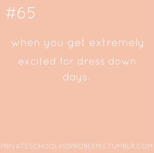 Private School problems... this is my life! lol I love our Mondays! One of the best things about an all girls high school: not caring! rolling out of bed, brushing our teeth, and leaving. lol