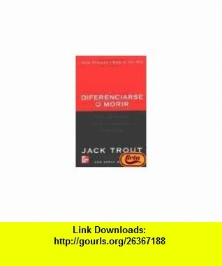 Diferenciarse O Morir (Spanish Edition) (9788448128814) Jack Trout , ISBN-10: 8448128818  , ISBN-13: 978-8448128814 ,  , tutorials , pdf , ebook , torrent , downloads , rapidshare , filesonic , hotfile , megaupload , fileserve
