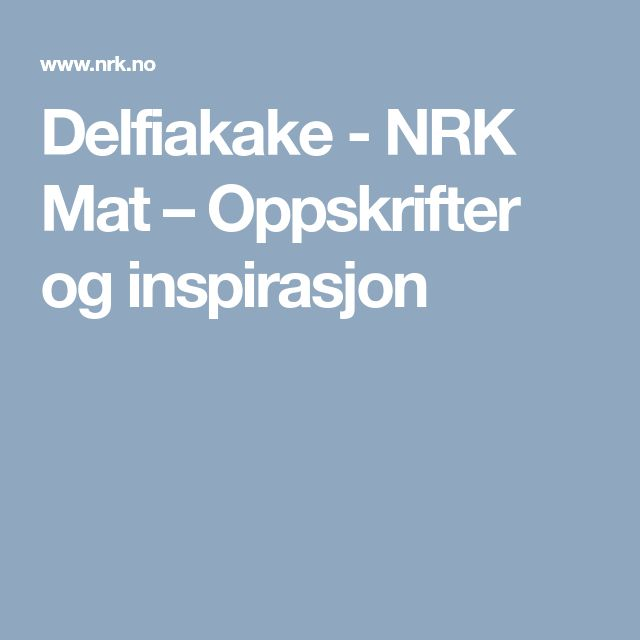 Delfiakake - NRK Mat – Oppskrifter og inspirasjon