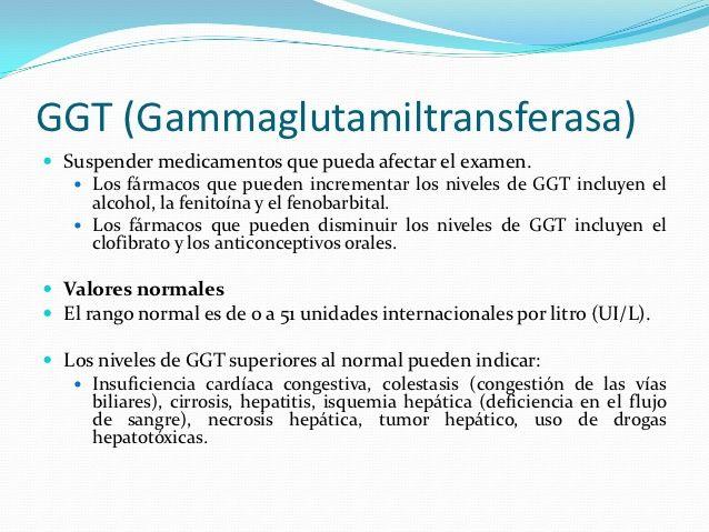 GGT (Gammaglutamiltransferasa) Suspender medicamentos que pueda afectar el examen.    Los fármacos que pueden incrementa...