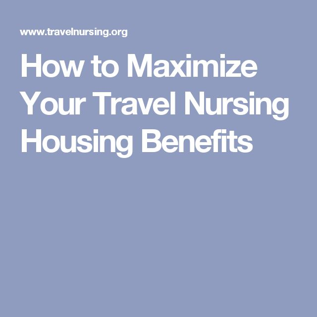 How to Maximize Your Travel Nursing Housing Benefits
