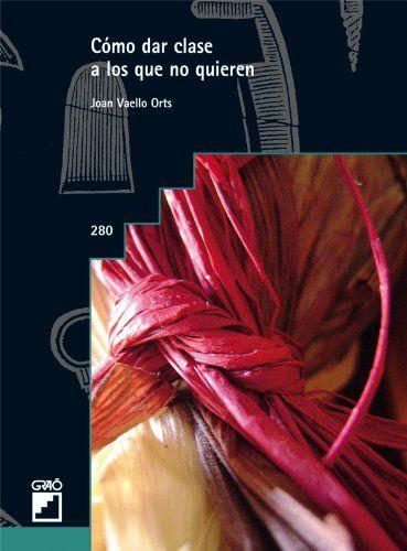 Cómo dar clase a los que no quieren GRAO - CASTELLANO: Amazon.es: Joan Vaello Orts: Libros