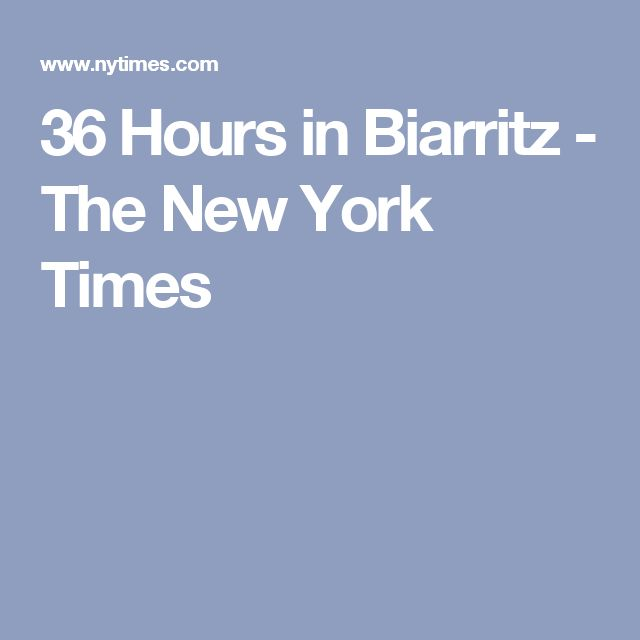36 Hours in Biarritz - The New York Times