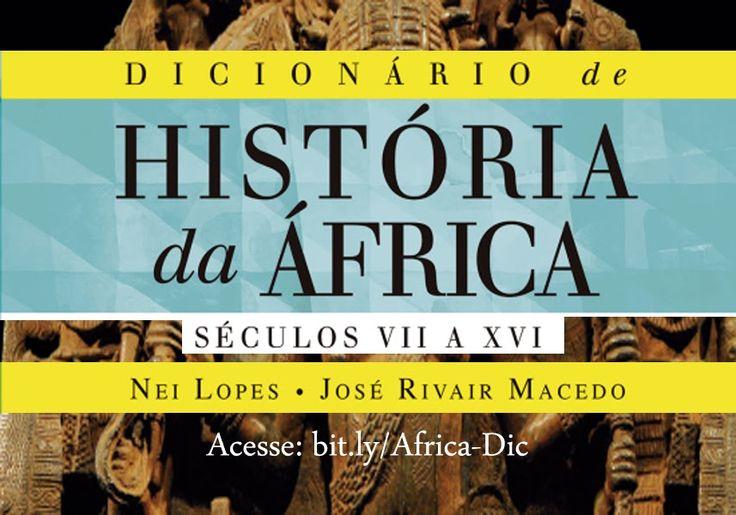 LANÇAMENTO: Dicionário de História da África - Século VII A XVI, dos autores Nei Lopes e José Rivair Macedo