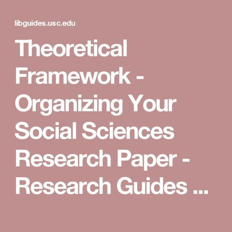 theoretical framework in research paper Keywords: theoretical framework, dissertation, doctoral, academic writing, research methods t he dissertation is a labor of love requiring much work, sweat, and tears, as well as organization skills and.