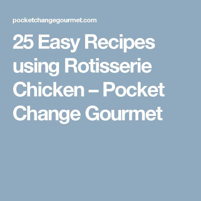 25 Easy Recipes using Rotisserie Chicken – Pocket Change Gourmet