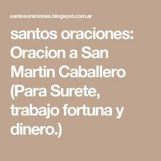santos  oraciones: Oracion a San Martin Caballero (Para Surete, trabajo fortuna y dinero.)