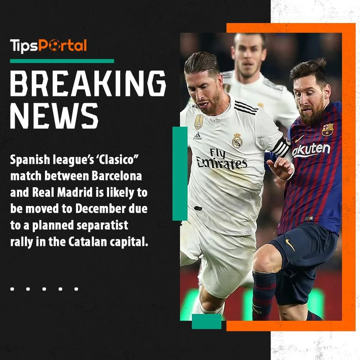 Spanish League S Clasico Match Between Barcelona And Real Madrid Is Likely To Be Moved To December Due To A Planned Separatist Rally In The Catalan In 2020