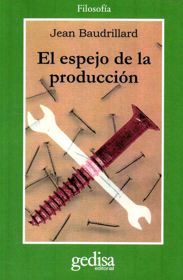 El espejo de la producción o la ilusión crítica del materialismo histórico /  por Jean Baudrillard.(Gedisa, 2000) / HB 97.5 B26 / Cita bibliográfica: http://www.worldcat.org/title/espejo-de-la-produccion-o-la-ilusion-critica-del-materialismo-historico/oclc/880984476?page=citation