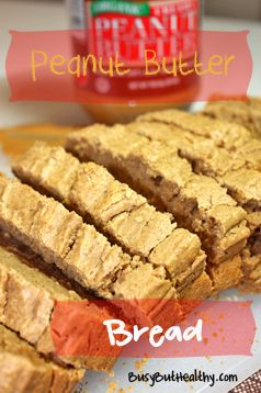 Healthy Peanut Butter Bread  | BusyButHealthy.com