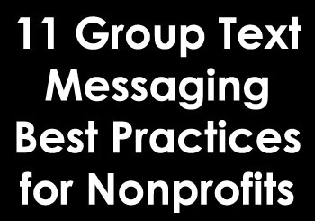 11 Group Text Messaging Best Practices for Nonprofits: http://nonprofitorgs.wordpress.com/2012/07/23/11-group-text-messaging-best-practices-for-nonprofits/