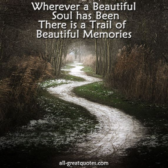 Wherever a beautiful soul has been there is a trail of beautiful memories - ALL - FREE MEMORIAL CARDS http://www.all-greatquotes.com/all-greatquotes/category/in-loving-memory/ FREE IN LOVING MEMORY CARDS FACEBOOK https://www.facebook.com/sympathyandcondolences?ref=hl TAGS - #remembrance #inlovingmemory #memorial