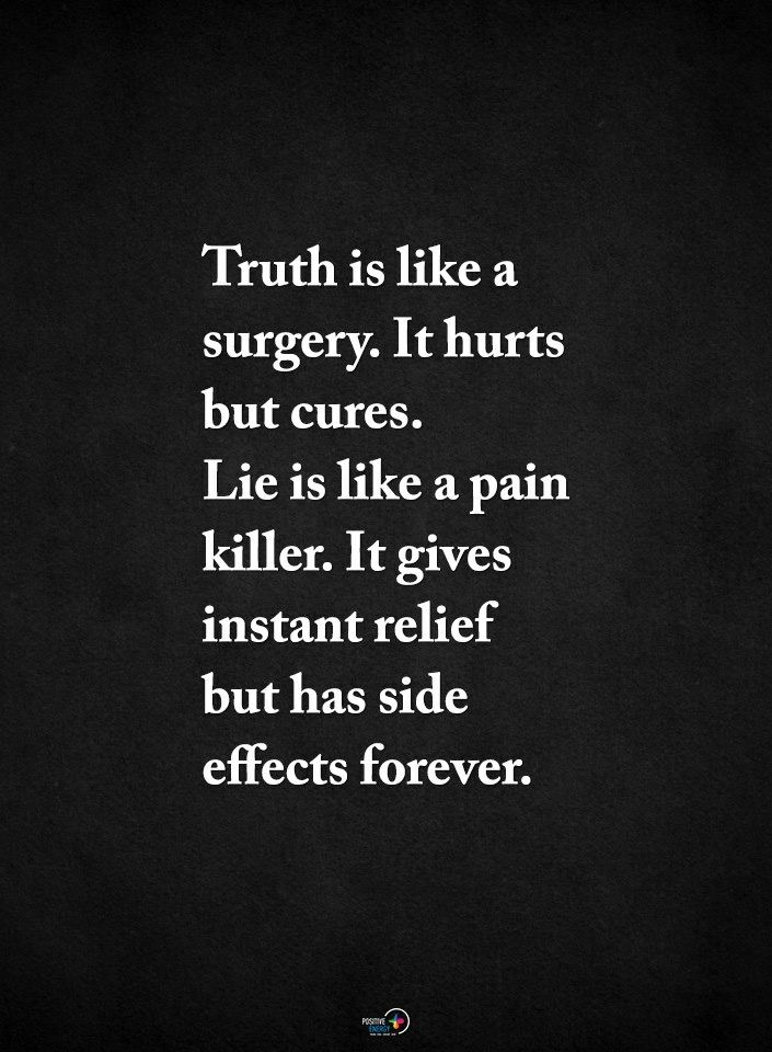 Truth hurts the most but once u come to know it u come to know what to do next..