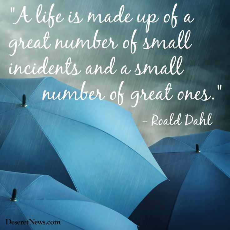 """""""A life is made up of a great number of small incidents and a small number of great ones."""" 