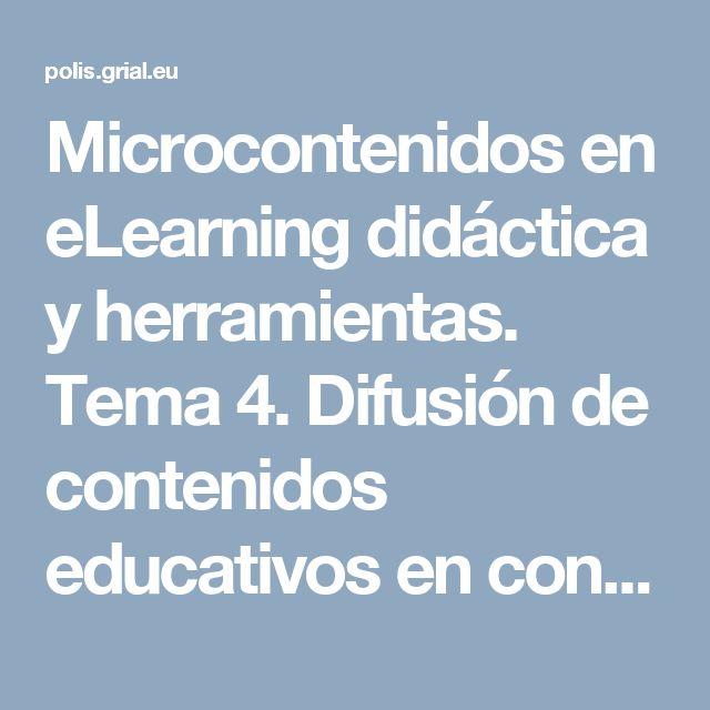 Microcontenidos en eLearning didáctica y herramientas. Tema 4. Difusión de contenidos educativos en contextos de formación online
