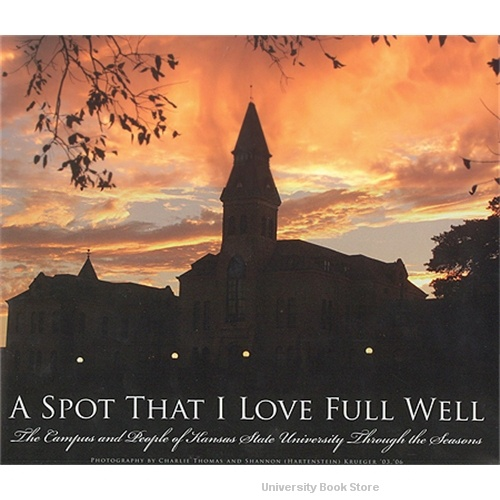 A Spot That I Love Full Well: The Campus and People of Kansas State University Through the Seasons. need this book