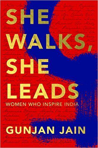 Biographies of 24 famous, successful Indian women - She walks She leads by author Gunjan Jain