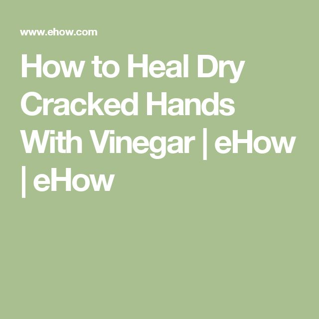 How to Heal Dry Cracked Hands With Vinegar | eHow | eHow
