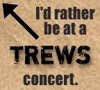 I'd rather be at a Trews concert.