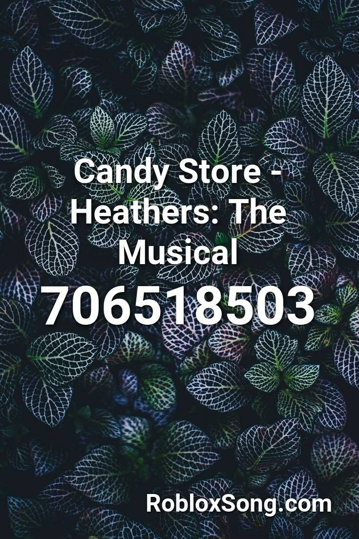 Candy Store Heathers The Musical Roblox Id Roblox Music Codes