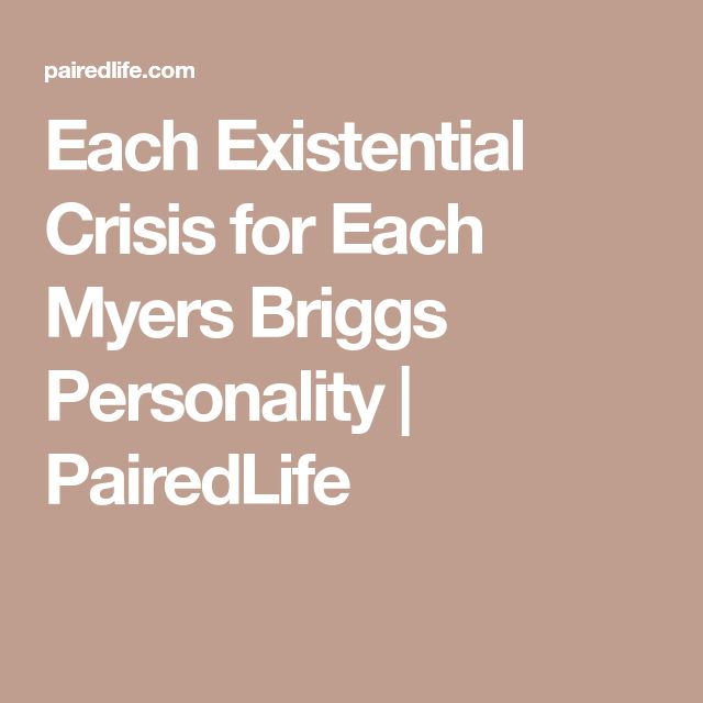Each Existential Crisis for Each Myers Briggs Personality | PairedLife
