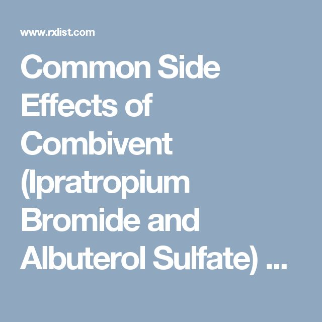 Common Side Effects of Combivent (Ipratropium Bromide and Albuterol Sulfate) Drug Center - RxList
