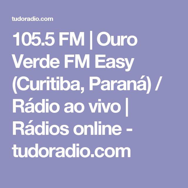 105.5 FM | Ouro Verde FM Easy (Curitiba, Paraná) / Rádio ao vivo | Rádios online - tudoradio.com